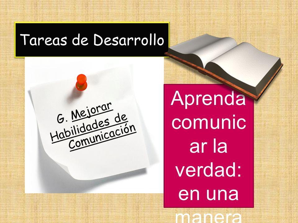 Tareas de Desarrollo G. Mejorar Habilidades de Comunicación Aprenda comunic ar la verdad: en una manera clara y sencilla.