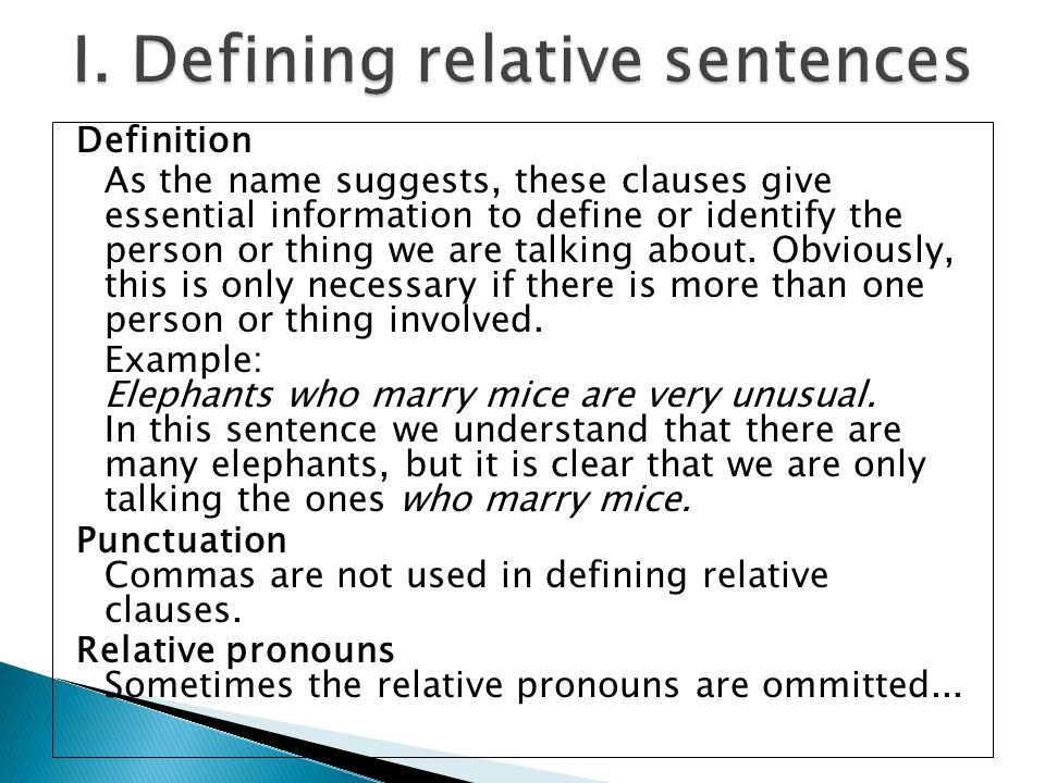 Definition As the name suggests, these clauses give essential information to define or identify the person or thing we are talking about.