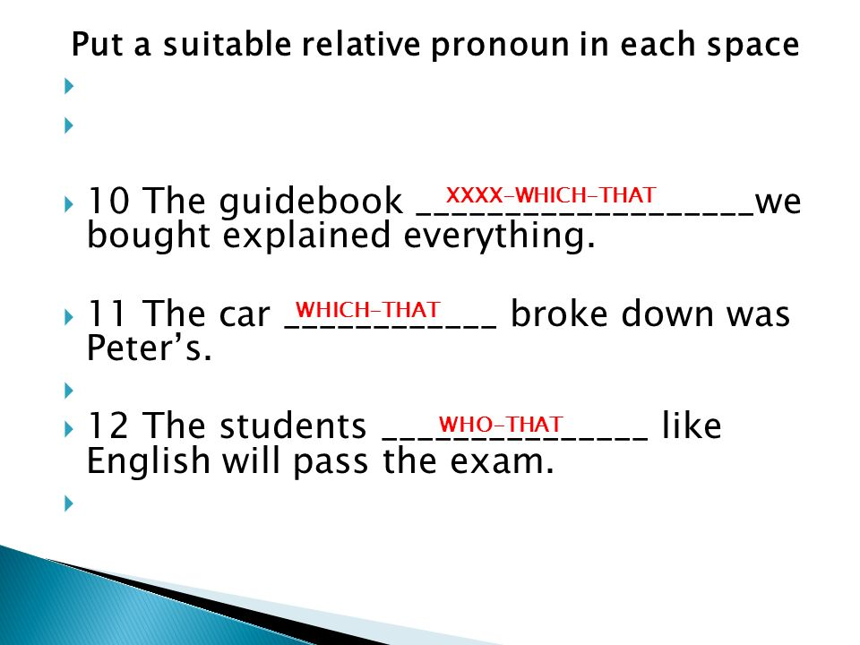 Put a suitable relative pronoun in each space 10 The guidebook ___________________we bought explained everything.