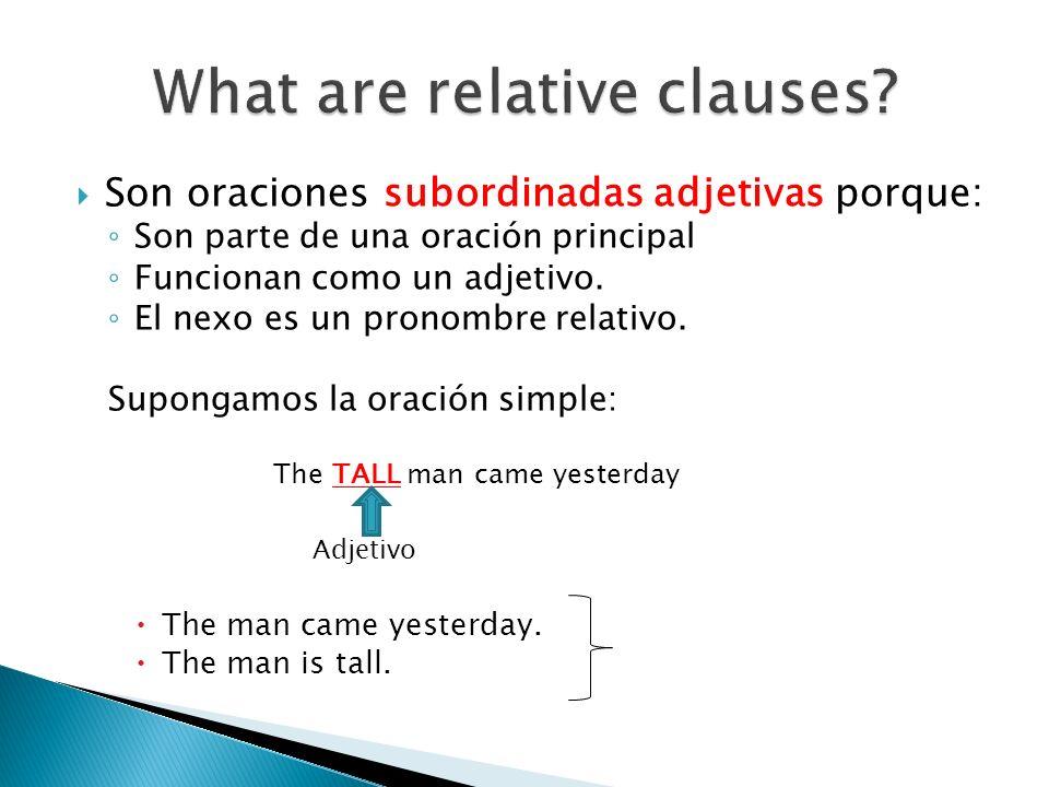 Son oraciones subordinadas adjetivas porque: Son parte de una oración principal Funcionan como un adjetivo. El nexo es un pronombre relativo. Supongam