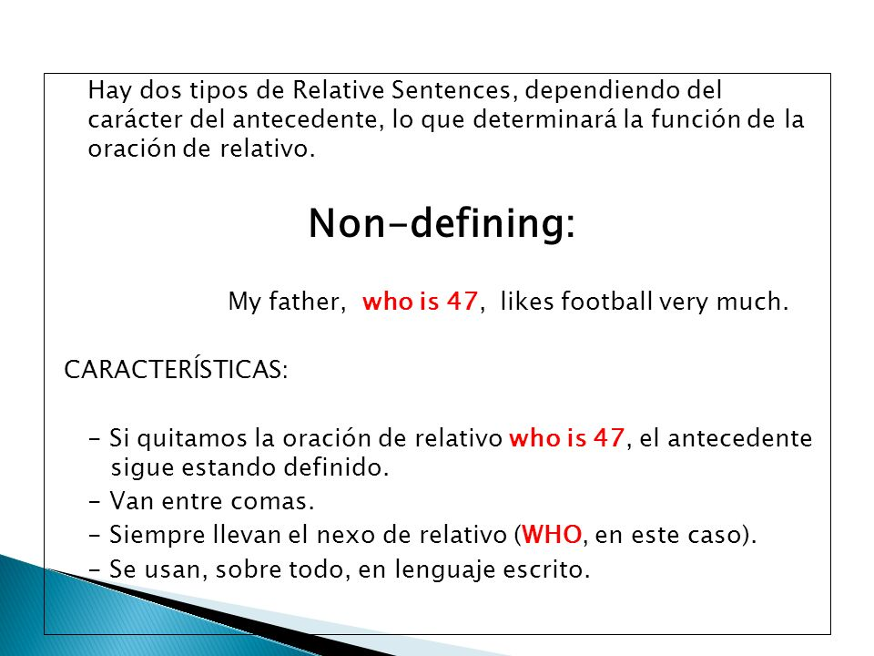 Hay dos tipos de Relative Sentences, dependiendo del carácter del antecedente, lo que determinará la función de la oración de relativo. Non-defining: