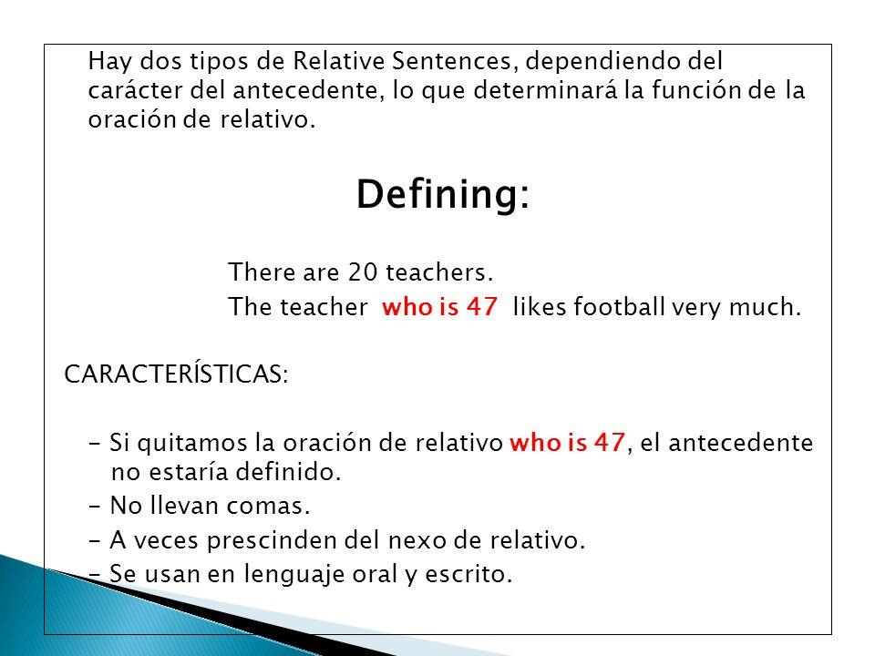 Hay dos tipos de Relative Sentences, dependiendo del carácter del antecedente, lo que determinará la función de la oración de relativo. Defining: Ther
