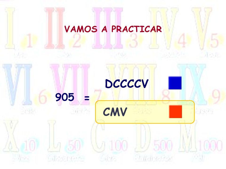 VAMOS A PRACTICAR 905 = DCCCCV CMV