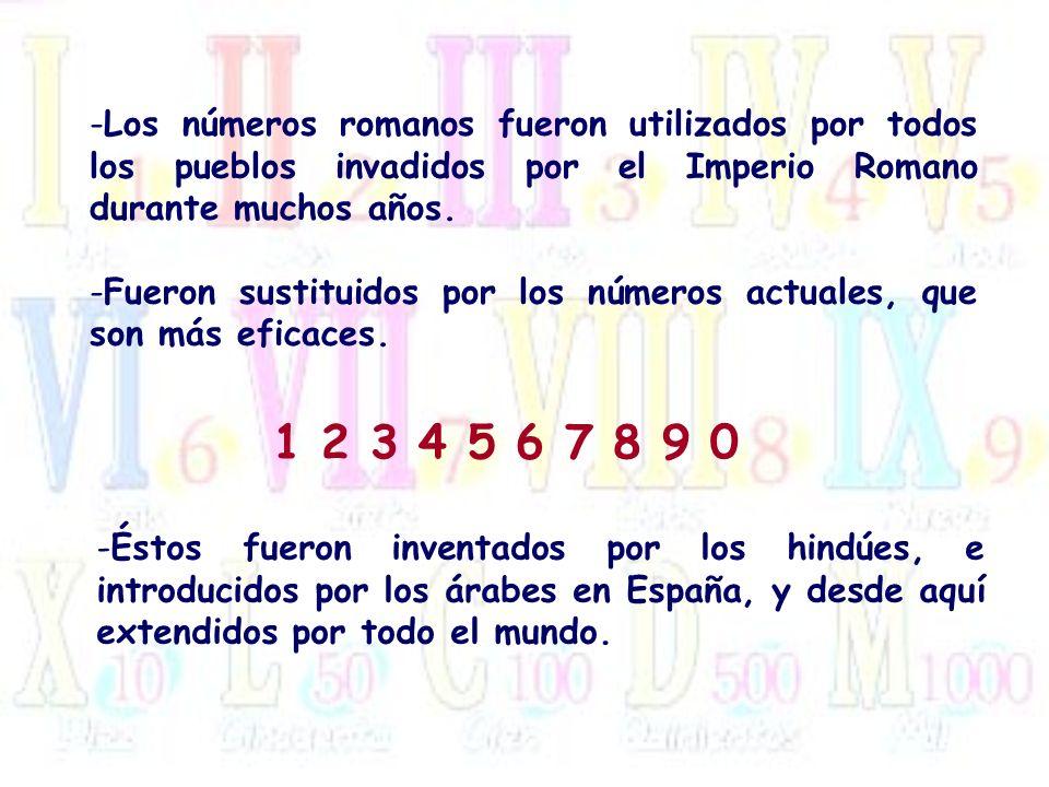 -Los números romanos fueron utilizados por todos los pueblos invadidos por el Imperio Romano durante muchos años. -Fueron sustituidos por los números