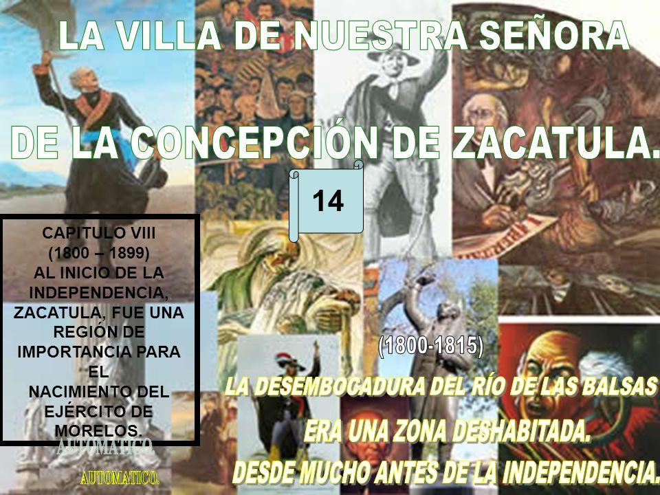CAPITULO VIII (1800 – 1899) AL INICIO DE LA INDEPENDENCIA, ZACATULA, FUE UNA REGIÓN DE IMPORTANCIA PARA EL NACIMIENTO DEL EJÉRCITO DE MORELOS.