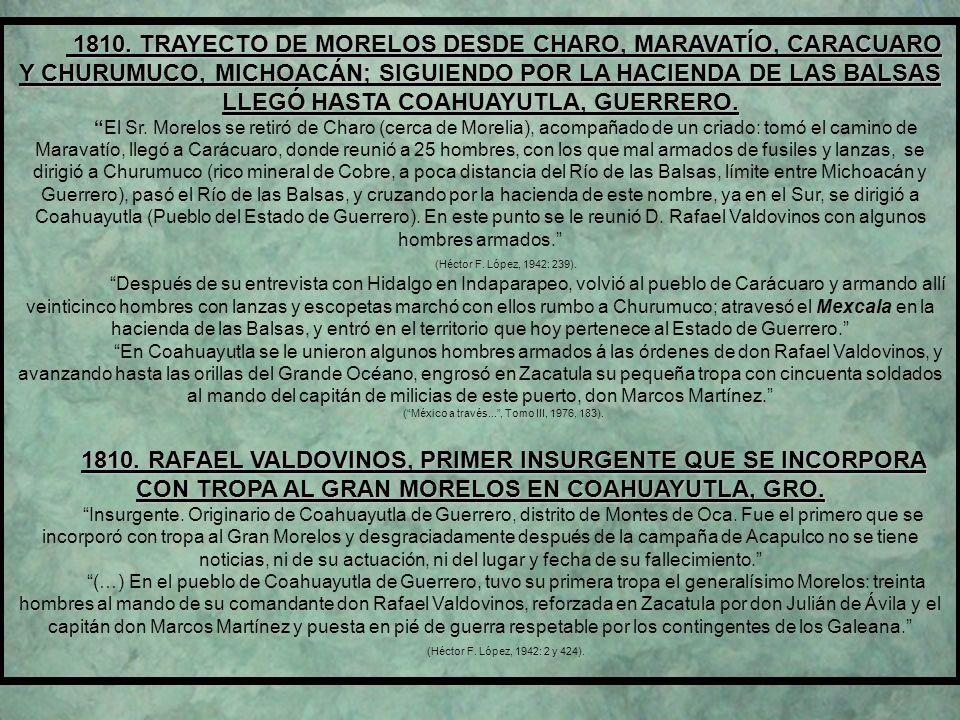 1810, EL CURA MORELOS VA FORMANDO EL EJÉRCITO DEL SUR, A SU PASO POR CARACUARO, CHURUMUCO, COAHUAYUTLA, ZACATULA, SAN LUIS, TECPAN Y COYUCA. 1810, oct