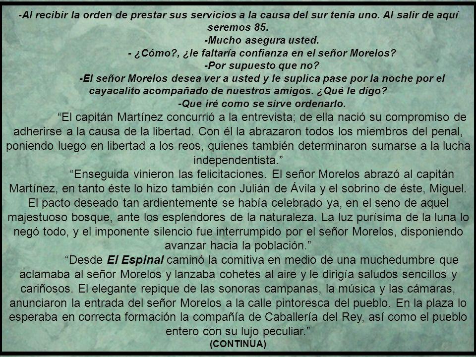 1810, 31 de octubre. EN ZACATULA SE LE UNEN AL GENERALÍSIMO MORELOS, 50 HOMBRES ARMADOS AL MANDO DEL CAPITÁN DE MILICIAS D. MARCOS MARTÍNEZ. (…) Enseg