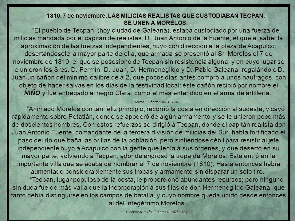 1810, 7 de noviembre.LAS MILICIAS REALISTAS QUE CUSTODIABAN TECPAN, SE UNEN A MORELOS.