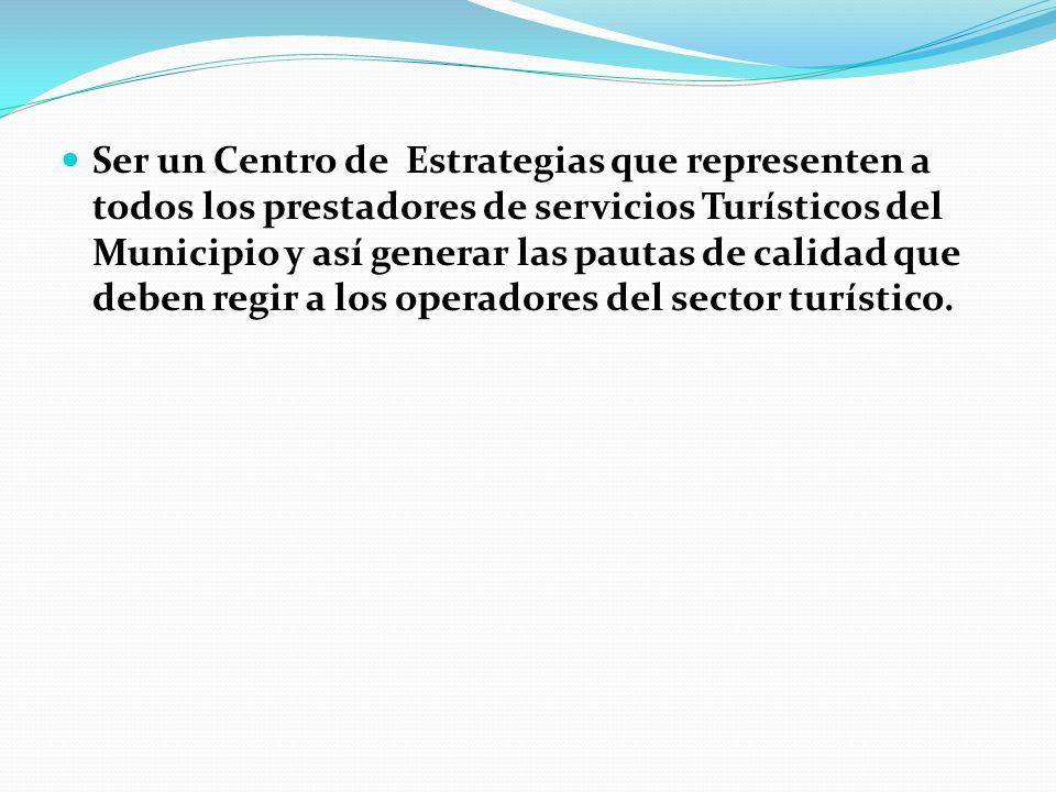 Ser un Centro de Estrategias que representen a todos los prestadores de servicios Turísticos del Municipio y así generar las pautas de calidad que deb