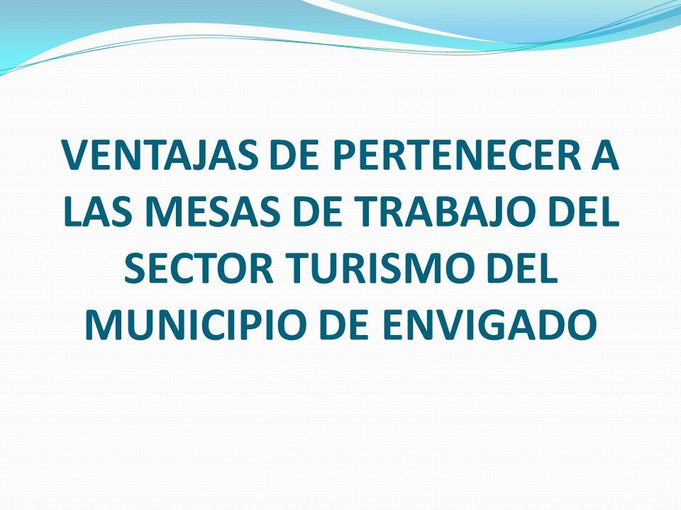 VENTAJAS DE PERTENECER A LAS MESAS DE TRABAJO DEL SECTOR TURISMO DEL MUNICIPIO DE ENVIGADO