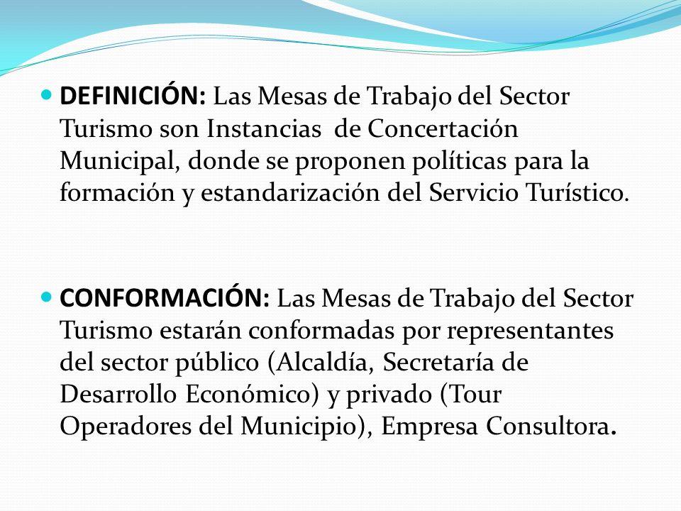 DEFINICIÓN: Las Mesas de Trabajo del Sector Turismo son Instancias de Concertación Municipal, donde se proponen políticas para la formación y estandar