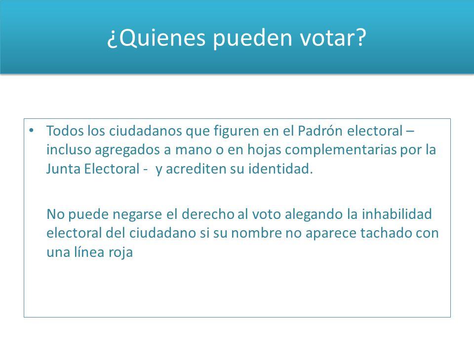 ¿Quienes pueden votar? Todos los ciudadanos que figuren en el Padrón electoral – incluso agregados a mano o en hojas complementarias por la Junta Elec