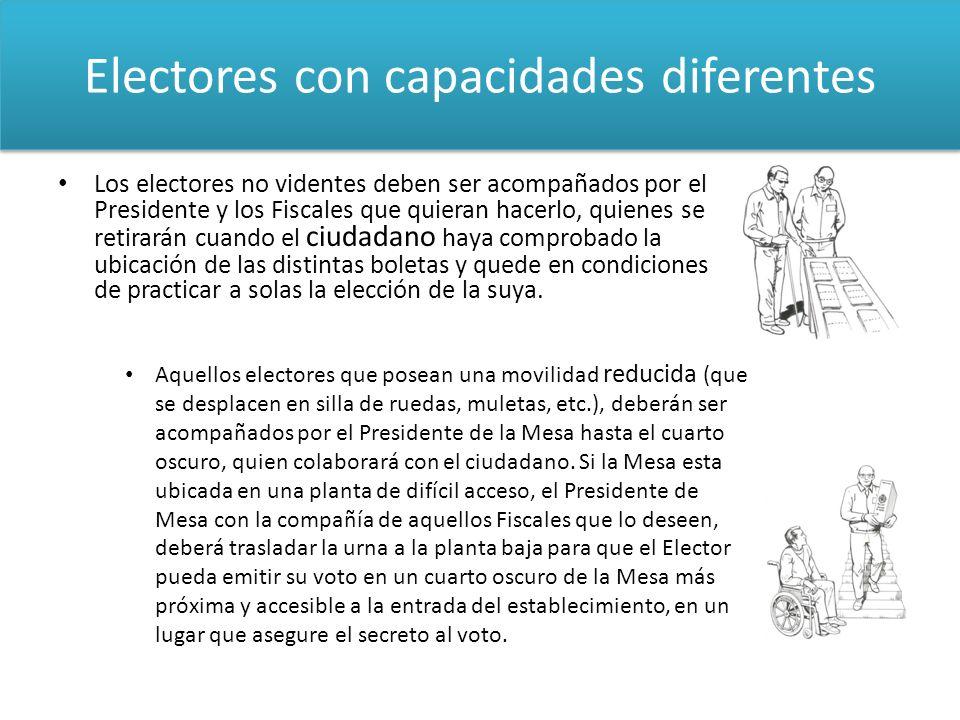 Electores con capacidades diferentes Los electores no videntes deben ser acompañados por el Presidente y los Fiscales que quieran hacerlo, quienes se