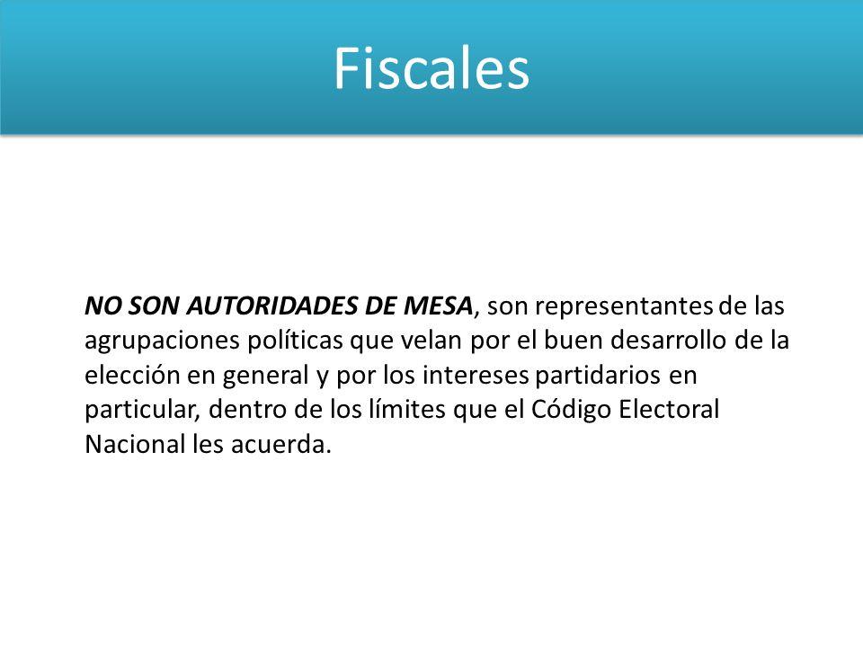 Fiscales NO SON AUTORIDADES DE MESA, son representantes de las agrupaciones políticas que velan por el buen desarrollo de la elección en general y por