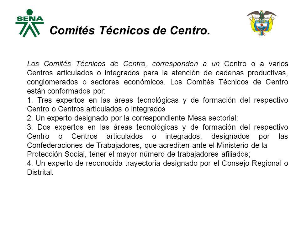 Los Comités Técnicos de Centro, corresponden a un Centro o a varios Centros articulados o integrados para la atención de cadenas productivas, conglomerados o sectores económicos.