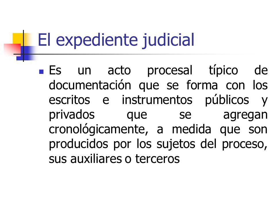 El expediente judicial Es un acto procesal típico de documentación que se forma con los escritos e instrumentos públicos y privados que se agregan cro