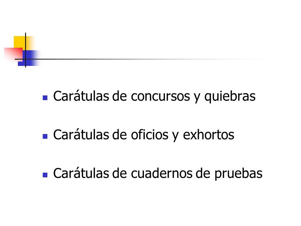 Carátulas de concursos y quiebras Carátulas de oficios y exhortos Carátulas de cuadernos de pruebas