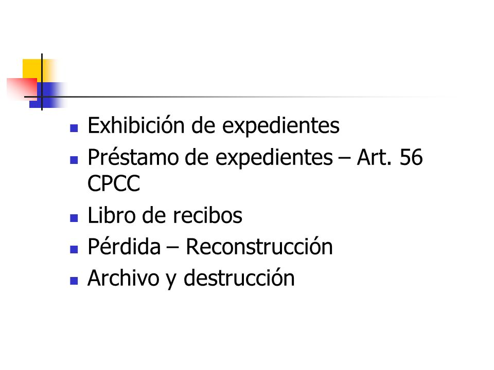 Exhibición de expedientes Préstamo de expedientes – Art. 56 CPCC Libro de recibos Pérdida – Reconstrucción Archivo y destrucción