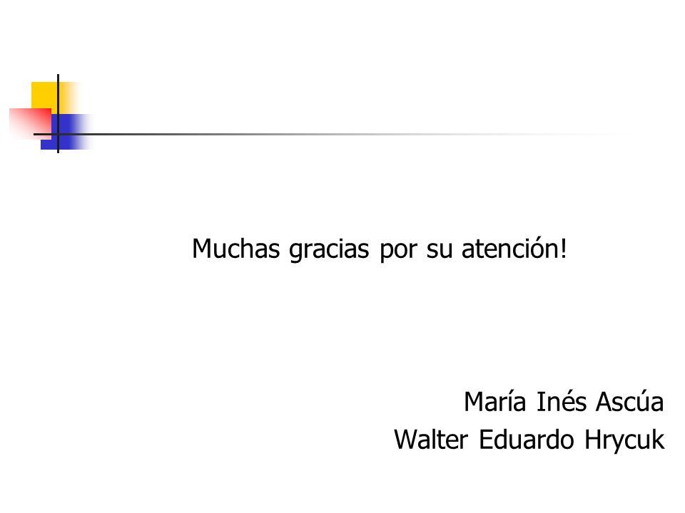 Muchas gracias por su atención! María Inés Ascúa Walter Eduardo Hrycuk