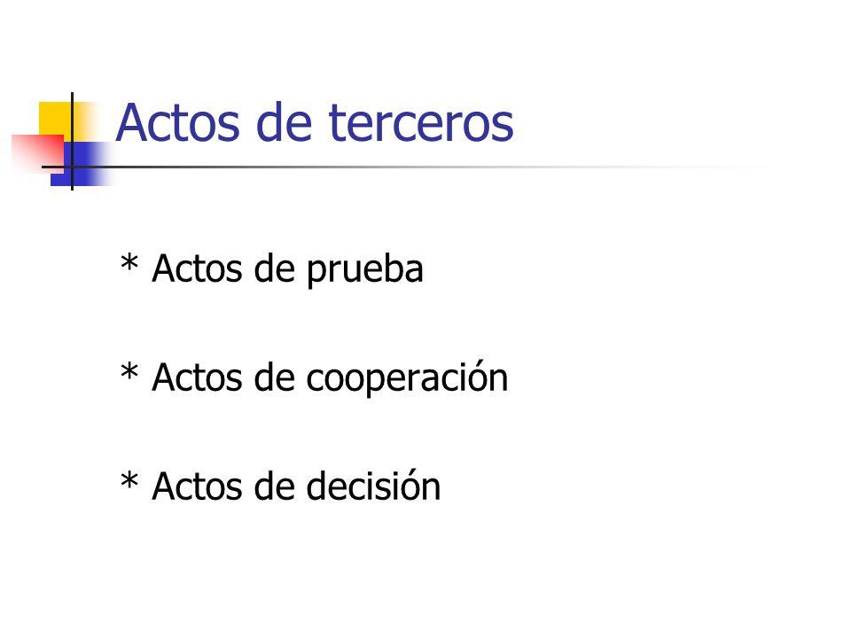Actos de terceros * Actos de prueba * Actos de cooperación * Actos de decisión