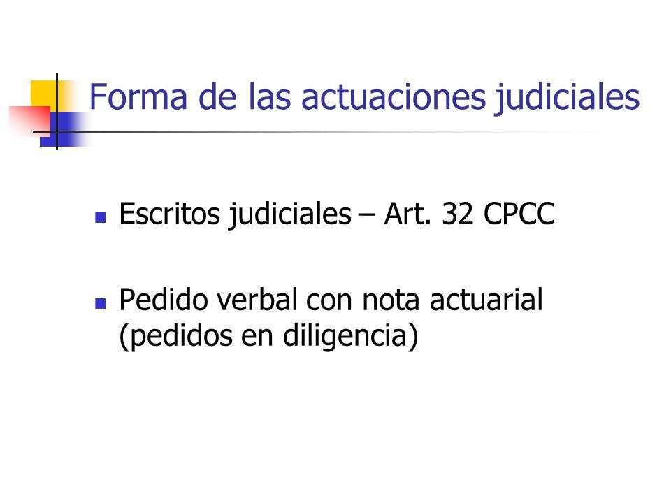 Forma de las actuaciones judiciales Escritos judiciales – Art. 32 CPCC Pedido verbal con nota actuarial (pedidos en diligencia)