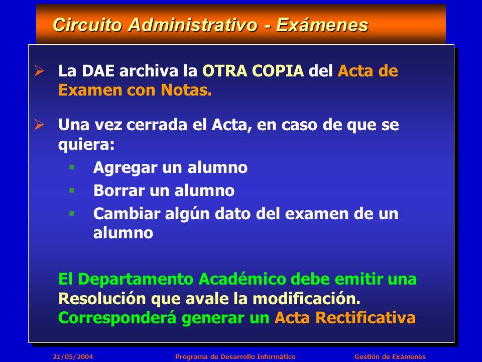 21/05/2004 Programa de Desarrollo Informático Gestión de Exámenes Circuito Administrativo - Exámenes Circuito Administrativo - Exámenes La DAE archiva la OTRA COPIA del Acta de Examen con Notas.