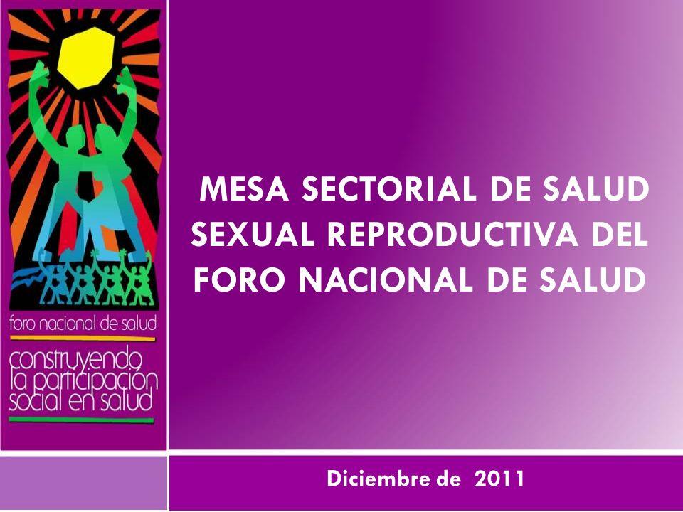 MESA SECTORIAL DE SALUD SEXUAL REPRODUCTIVA DEL FORO NACIONAL DE SALUD Diciembre de 2011