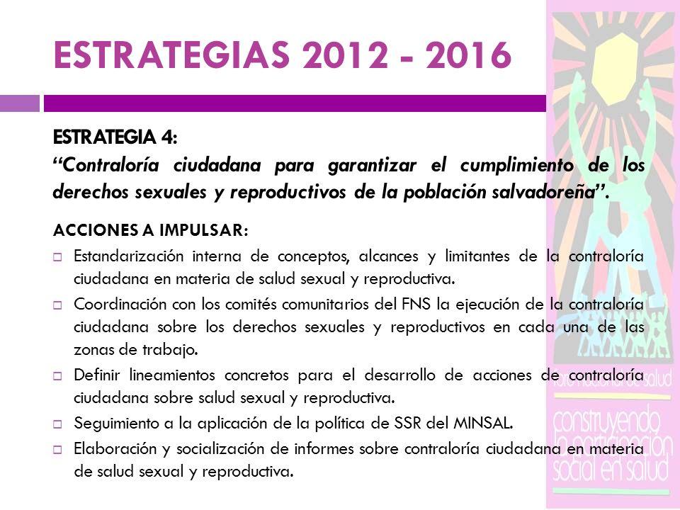 ESTRATEGIAS 2012 - 2016 ESTRATEGIA 4: Contraloría ciudadana para garantizar el cumplimiento de los derechos sexuales y reproductivos de la población s