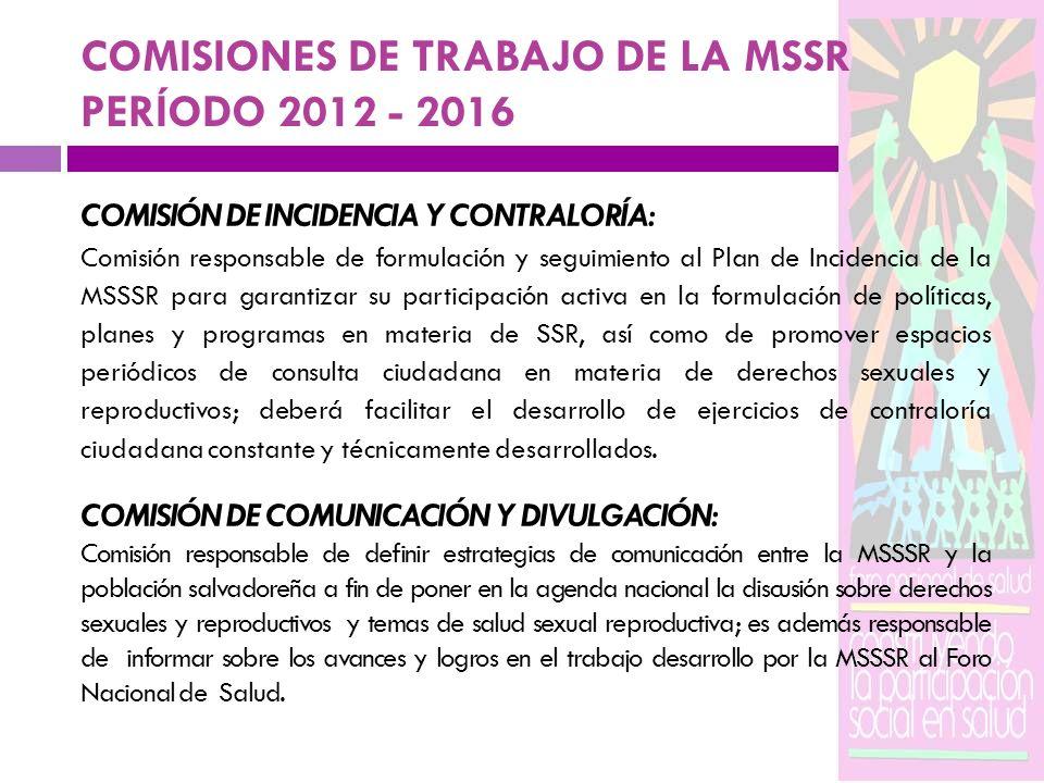 COMISIONES DE TRABAJO DE LA MSSR PERÍODO 2012 - 2016 COMISIÓN DE INCIDENCIA Y CONTRALORÍA: Comisión responsable de formulación y seguimiento al Plan d