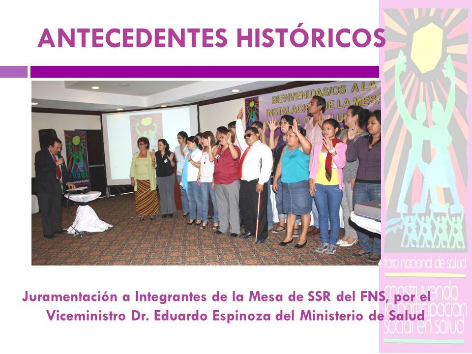 ANTECEDENTES HISTÓRICOS Juramentación a Integrantes de la Mesa de SSR del FNS, por el Viceministro Dr. Eduardo Espinoza del Ministerio de Salud