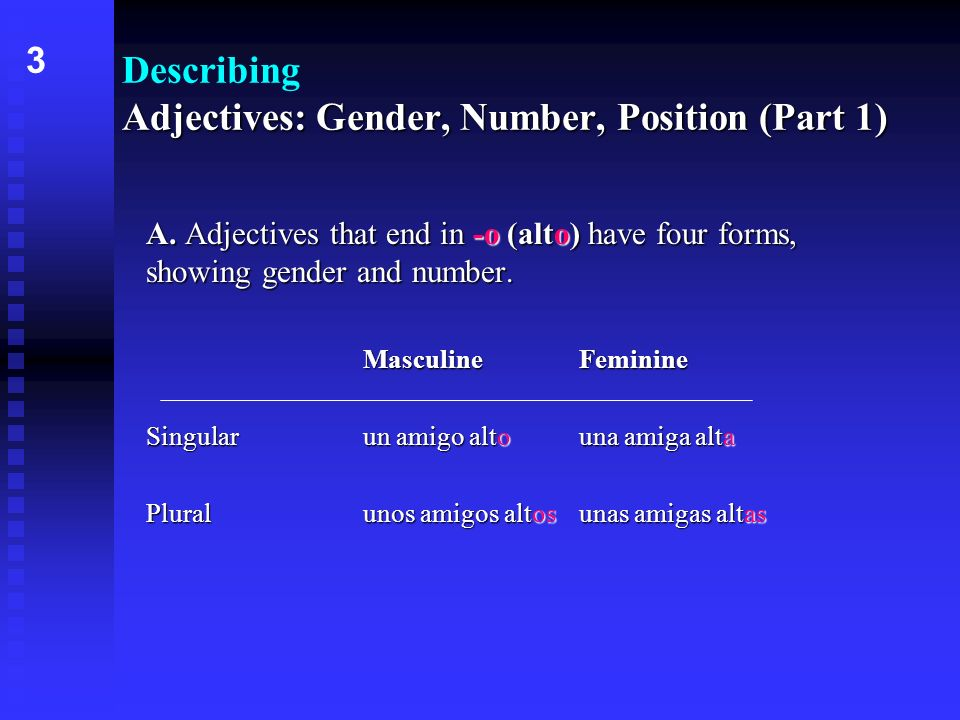 Adjectives: Gender, Number, Position (Part 1) Describing Adjectives: Gender, Number, Position (Part 1) -oo A. Adjectives that end in -o (alto) have fo