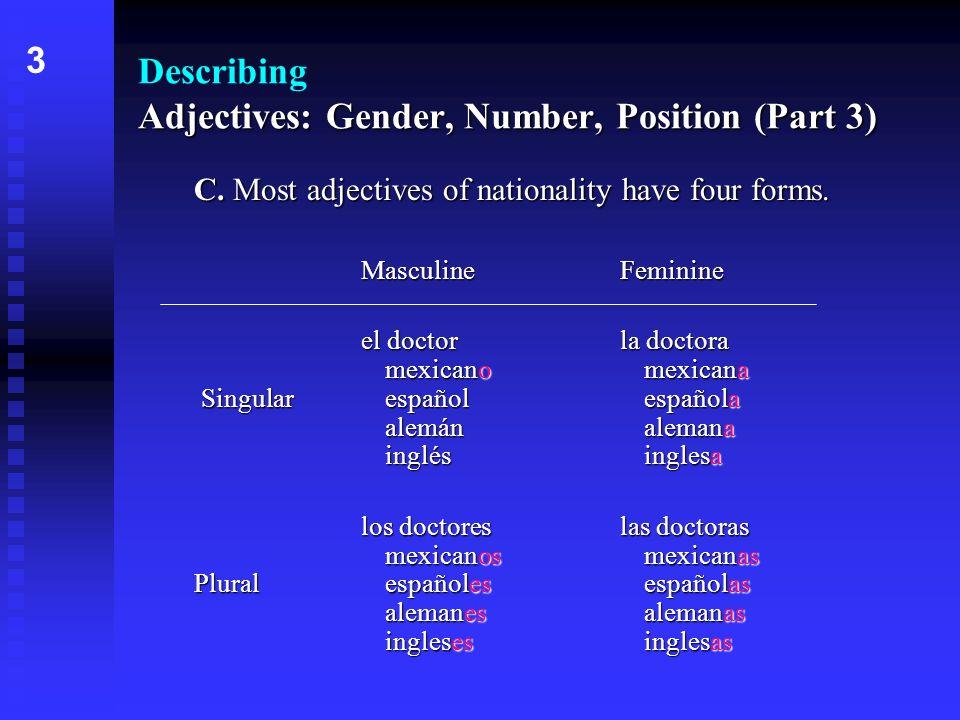 Adjectives: Gender, Number, Position (Part 3) Describing Adjectives: Gender, Number, Position (Part 3) C.