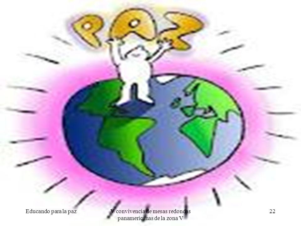 Educando para la paz22V convivencia de mesas redondas panamericanas de la zona V