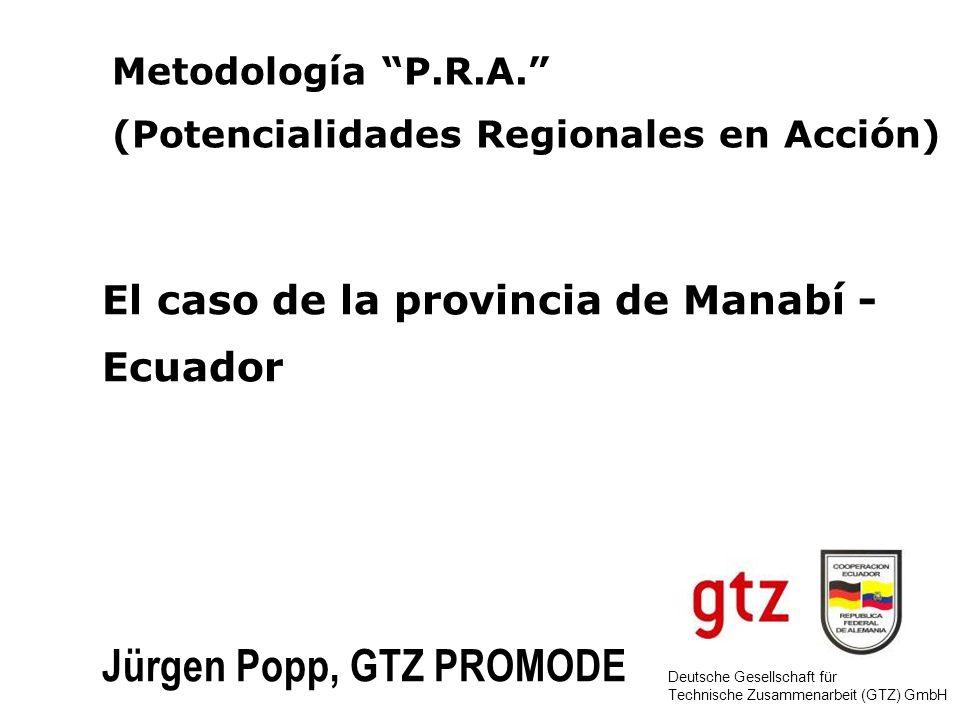 Deutsche Gesellschaft für Technische Zusammenarbeit (GTZ) GmbH El caso de la provincia de Manabí - Ecuador Jürgen Popp, GTZ PROMODE Metodología P.R.A.