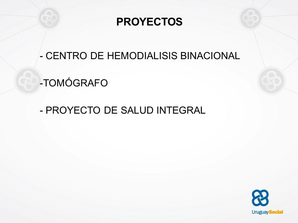 PROYECTOS - CENTRO DE HEMODIALISIS BINACIONAL -TOMÓGRAFO - PROYECTO DE SALUD INTEGRAL