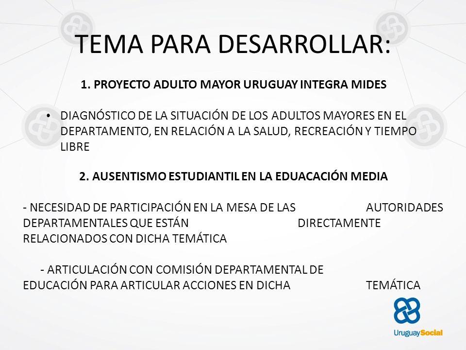 TEMA PARA DESARROLLAR: 1. PROYECTO ADULTO MAYOR URUGUAY INTEGRA MIDES DIAGNÓSTICO DE LA SITUACIÓN DE LOS ADULTOS MAYORES EN EL DEPARTAMENTO, EN RELACI