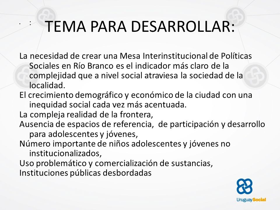 TEMA PARA DESARROLLAR: : La necesidad de crear una Mesa Interinstitucional de Políticas Sociales en Río Branco es el indicador más claro de la complej