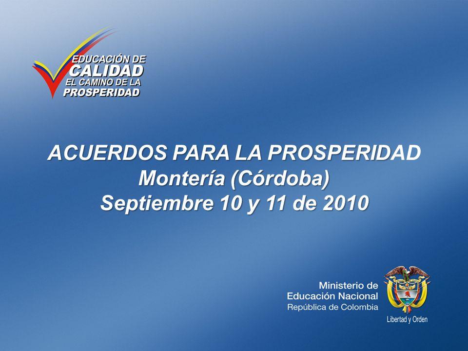ACUERDOS PARA LA PROSPERID Montería (Córdoba) Septiembre 10 y 11 de 2010 ACUERDOS PARA LA PROSPERIDAD Montería (Córdoba) Septiembre 10 y 11 de 2010