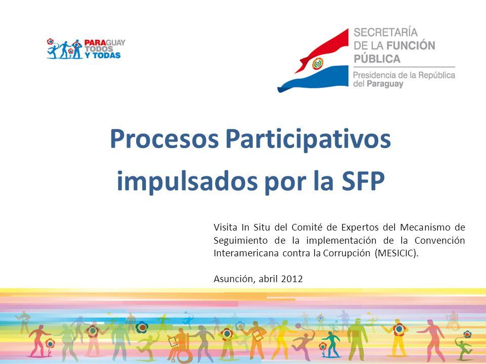 Procesos Participativos impulsados por la SFP Visita In Situ del Comité de Expertos del Mecanismo de Seguimiento de la implementación de la Convención Interamericana contra la Corrupción (MESICIC).