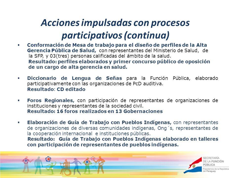 Acciones impulsadas con procesos participativos (continua) Conformación de Mesa de trabajo para el diseño de perfiles de la Alta Gerencia Pública de Salud, con representantes del Ministerio de Salud, de la SFP, y 03(tres) personas calificadas del ámbito de la salud.