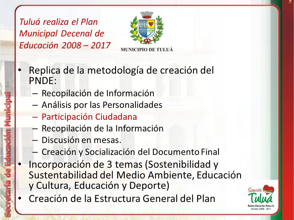 Tuluá realiza el Plan Municipal Decenal de Educación 2008 – 2017 Replica de la metodología de creación del PNDE: – Recopilación de Información – Análisis por las Personalidades – Participación Ciudadana – Recopilación de la Información – Discusión en mesas.