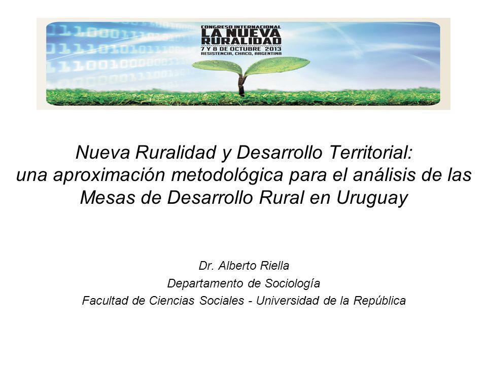 Nueva Ruralidad y Desarrollo Territorial: una aproximación metodológica para el análisis de las Mesas de Desarrollo Rural en Uruguay Dr. Alberto Riell
