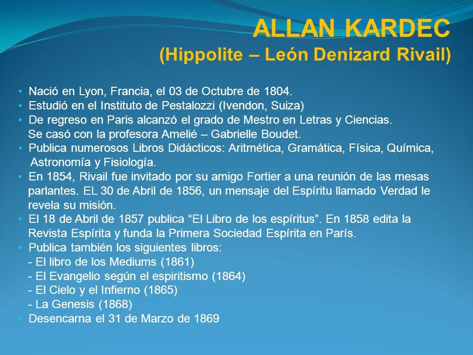 ALLAN KARDEC (Hippolite – León Denizard Rivail) Nació en Lyon, Francia, el 03 de Octubre de 1804.