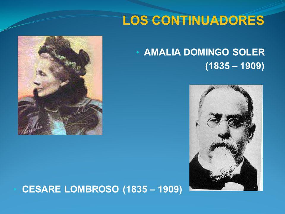 LOS CONTINUADORES AMALIA DOMINGO SOLER (1835 – 1909) CESARE LOMBROSO (1835 – 1909)