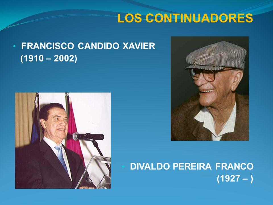 LOS CONTINUADORES FRANCISCO CANDIDO XAVIER (1910 – 2002) DIVALDO PEREIRA FRANCO (1927 – )