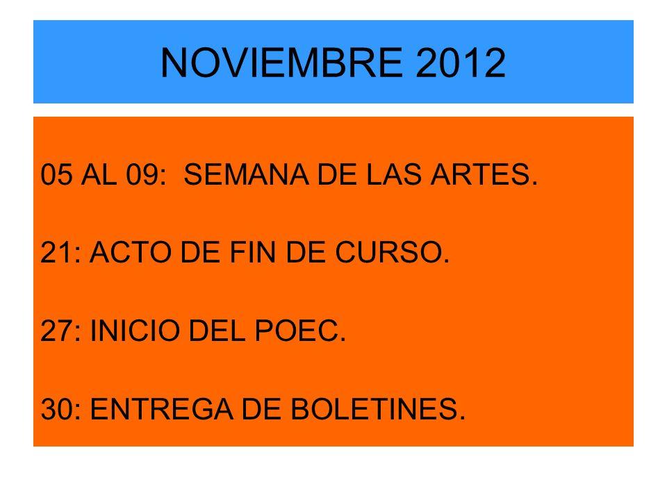 NOVIEMBRE 2012 05 AL 09: SEMANA DE LAS ARTES. 21: ACTO DE FIN DE CURSO.