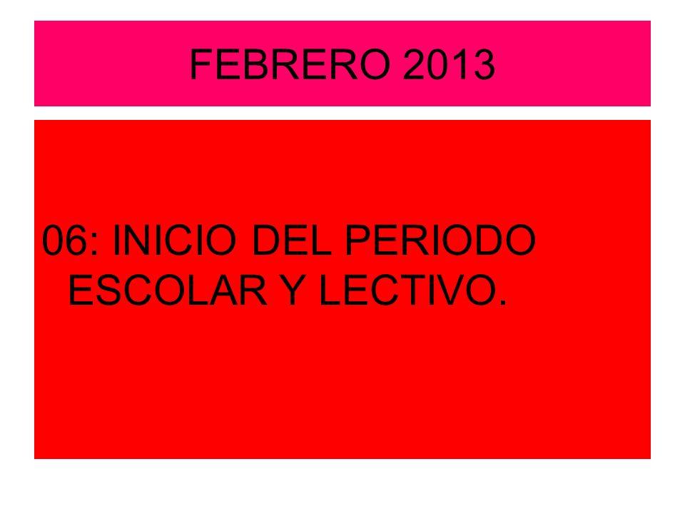 FEBRERO 2013 06: INICIO DEL PERIODO ESCOLAR Y LECTIVO.
