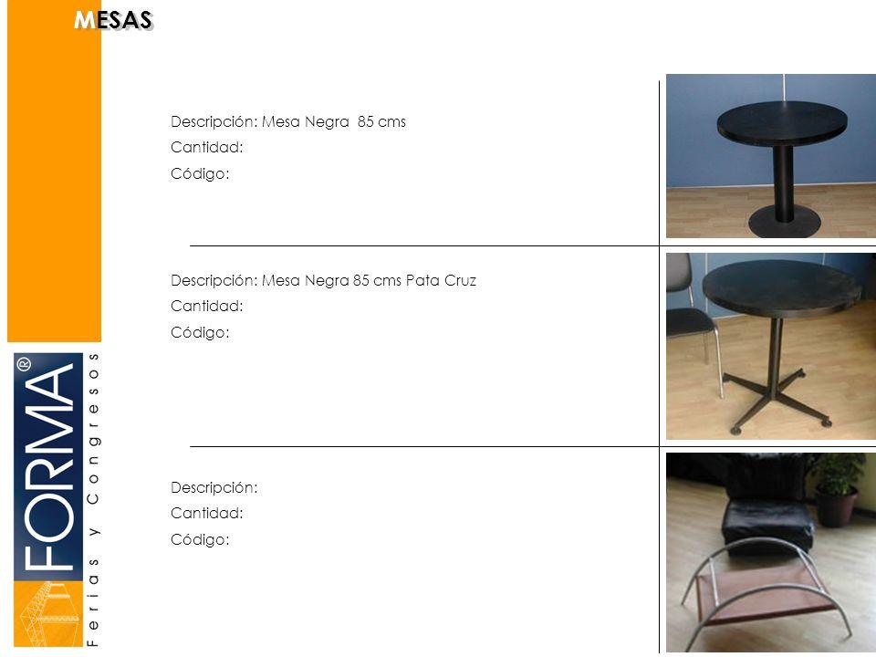 Descripción: Mesa Negra 85 cms Cantidad: Código: Descripción: Cantidad: Código: Descripción: Mesa Negra 85 cms Pata Cruz Cantidad: Código: MESAS