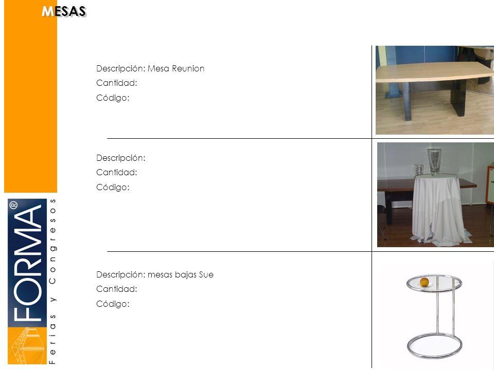 Descripción: Mesa Reunion Cantidad: Código: Descripción: Cantidad: Código: MESAS Descripción: mesas bajas Sue Cantidad: Código: