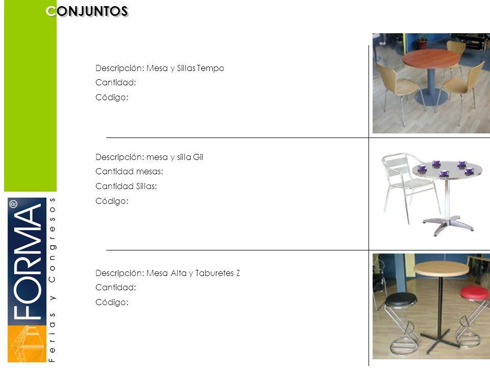 CONJUNTOS Descripción: Mesa y Sillas Tempo Cantidad: Código: Descripción: Mesa Alta y Taburetes Z Cantidad: Código: Descripción: mesa y silla Gil Cantidad mesas: Cantidad Sillas: Código: